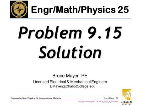 ENGR-25_Prob_9_15_Solution.ppt 1 Bruce Mayer, PE Engineering/Math/Physics 25: Computational Methods Bruce Mayer, PE Licensed Electrical.