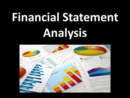 Financial Statement Analysis. RATIO ANALYSIS Financial statements report both on a firm's position at a point in time and on its operations over some.