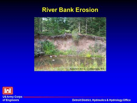 Detroit District, Hydraulics & Hydrology Office US Army Corps of Engineers River Bank Erosion Siskiwit River, Cornucopia, WI.