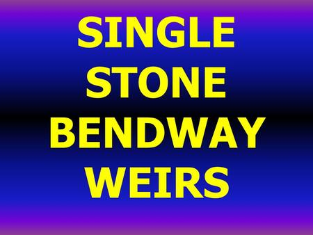 SINGLE STONE BENDWAY WEIRS. SINGLE STONE BENDWAY WEIRS (SSBW) follow all design rules for Bendway Weirs, but are typically constructed of just one very.