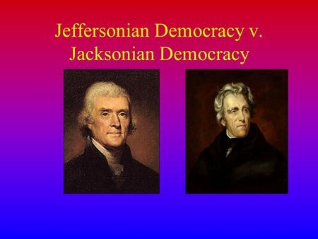 Jeffersonian Democracy v. Jacksonian Democracy. Political.