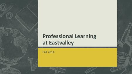 Professional Learning at Eastvalley Fall 2014. PL Plan – Overview of Process Increase student writing proficiency in grades K-5 Improve math performance.