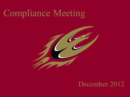 Compliance Meeting December 2012. Secret Santa Gift Exchanges Coaches and Staff members may not participate in gift exchanges with student-athletes.