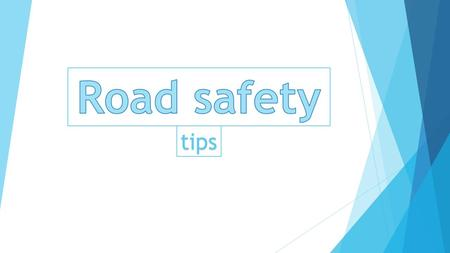 Tips. Crossing the road  On green light, look both ways and listen for traffic before crossing.