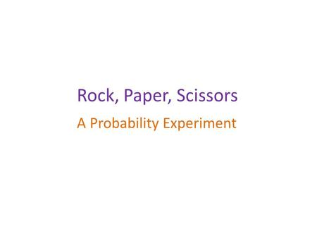 Rock, Paper, Scissors A Probability Experiment. The language of probability Probability is a measurement of the chance or likelihood of an event happening.