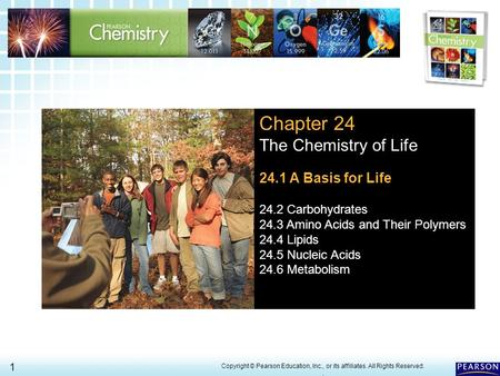 24.1 The Chemistry of Life > 1 Copyright © Pearson Education, Inc., or its affiliates. All Rights Reserved.. Chapter 24 The Chemistry of Life 24.1 A Basis.