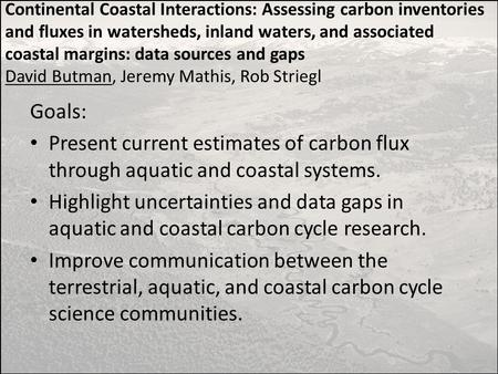 Continental Coastal Interactions: Assessing carbon inventories and fluxes in watersheds, inland waters, and associated coastal margins: data sources and.