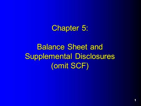 11 Chapter 5: Balance Sheet and Supplemental Disclosures (omit SCF)