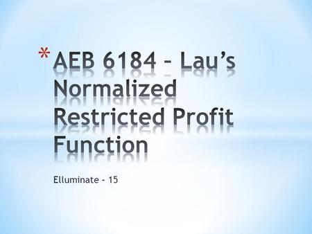 Elluminate - 15. * The purpose of this paper is to provide a complete characterization of the normalized restricted profit function via the conjugate.
