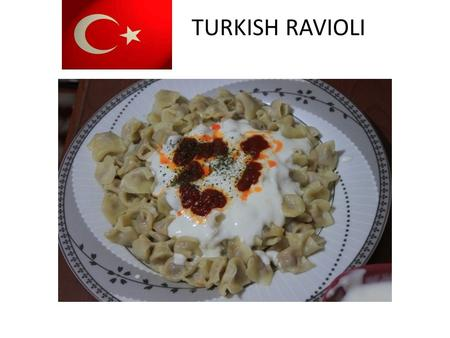 TURKISH RAVIOLI. MATERIALS (5 persons) FOR THE DOUGH: 3-4 cups flour 4 eggs 1 cup water Salt MORTAR FOR: 2 onions 400 g ground meat (taken twice) Salt,