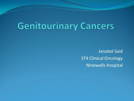 Janabel Said ST4 Clinical Oncology Ninewells Hospital.