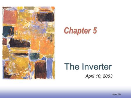 Inverter Chapter 5 The Inverter April 10, 2003. Inverter Objective of This Chapter  Use Inverter to know basic CMOS Circuits Operations  Watch for performance.
