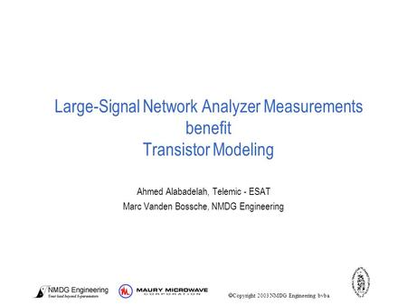 Large-Signal Network Analyzer Measurements benefit Transistor Modeling Ahmed Alabadelah, Telemic - ESAT Marc Vanden Bossche, NMDG Engineering  Copyright.