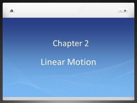 Chapter 2 Linear Motion 2.1 Motion Is Relative When we describe something in motion, we are comparing it to something else. For example: A car is driving.