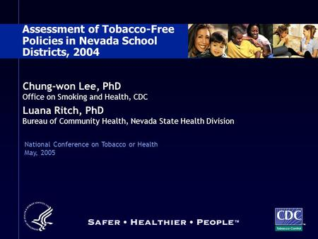 Chung-won Lee, PhD Office on Smoking and Health, CDC Luana Ritch, PhD Bureau of Community Health, Nevada State Health Division TM Assessment of Tobacco-Free.