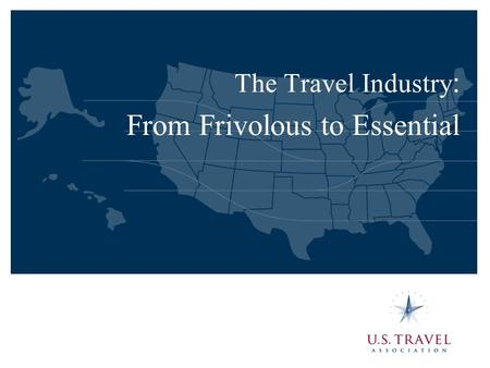 The Travel Industry : From Frivolous to Essential.