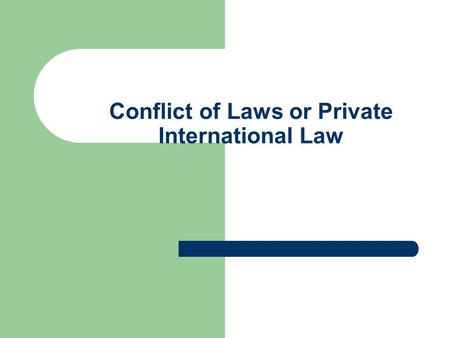 Conflict of Laws or Private International Law. Definitions - The branch of international law and intranational interstate law that regulates all lawsuits.