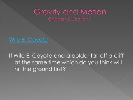 Wile E. Coyote If Wile E. Coyote and a bolder fall off a cliff at the same time which do you think will hit the ground first?