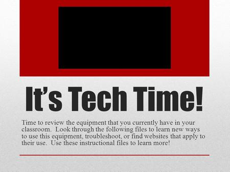 It's Tech Time! Time to review the equipment that you currently have in your classroom. Look through the following files to learn new ways to use this.