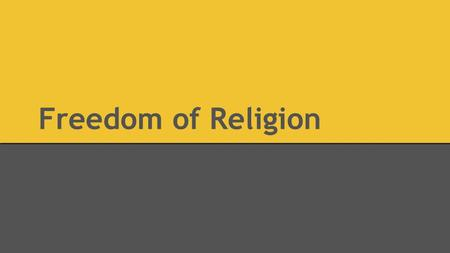 "Freedom of Religion. To Start The 1st Amendment says, ""Congress shall make no law respecting an establishment of religion or prohibit the free exercise."