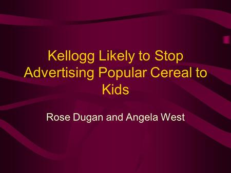 Kellogg Likely to Stop Advertising Popular Cereal to Kids Rose Dugan and Angela West.