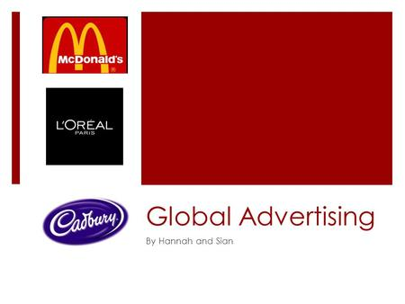Global <strong>Advertising</strong> By Hannah and Sian. Global <strong>Advertising</strong> is on a worldwide scale, whereby companies take commercial advantage of global media as a concept.