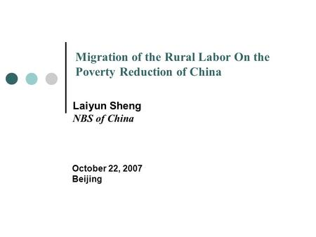 Migration of the Rural Labor On the Poverty Reduction of China Laiyun Sheng NBS of China October 22, 2007 Beijing.