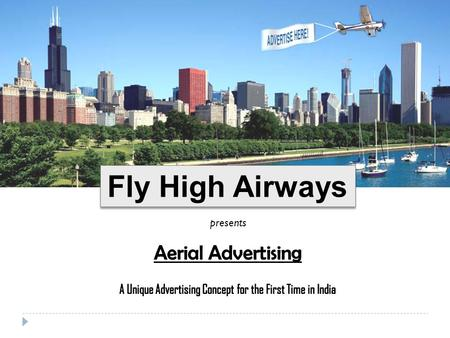 Fly High Airways presents. Overview Fly High Airways brings to you the unique concept of Aerial Advertising, for the first time in India Aerial Advertising.