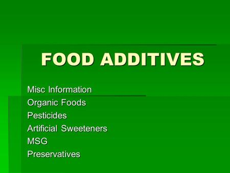 FOOD ADDITIVES Misc Information Organic Foods Pesticides Artificial Sweeteners MSGPreservatives.