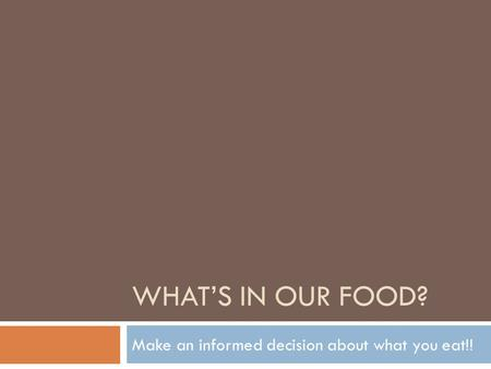 WHAT'S IN OUR FOOD? Make an informed decision about what you eat!!