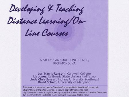 Developing & Teaching Distance Learning/On- Line Courses ALSB 2010 ANNUAL CONFERENCE, RICHMOND, VA Lori Harris-Ransom, Caldwell College Ida Jones, California.