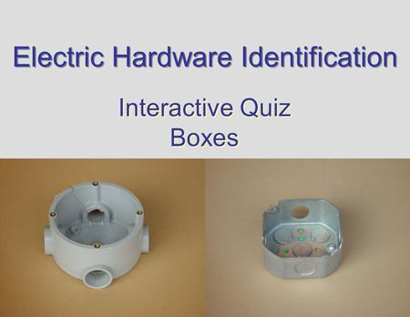 Electric Hardware Identification Interactive Quiz Boxes Interactive Quiz Boxes.