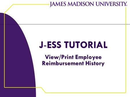 J-ESS TUTORIAL View/Print Employee Reimbursement History.
