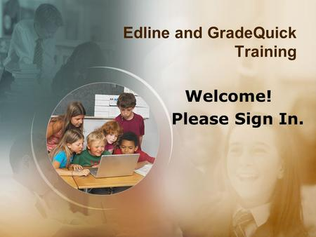 Edline and GradeQuick Training Welcome! Please Sign In.