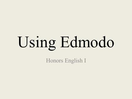 "Using Edmodo Honors English I. Homepage Select ""I'm a Student"" from the homepage."