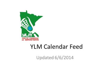 YLM Calendar Feed Updated 6/6/2014. 1.Sign in at YLM Homepage:  2.From the horizontal menu above the YLM logo, navigate.