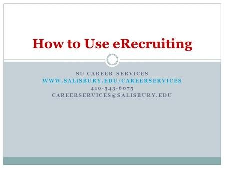 SU CAREER SERVICES  410-543-6075 How to Use eRecruiting.
