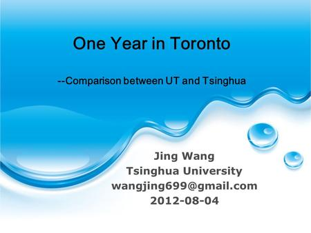 One Year in Toronto --Comparison between UT and Tsinghua Jing Wang Tsinghua University 2012-08-04.
