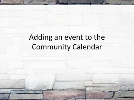 Adding an event to the Community Calendar. Only group admins can add events to the calendar.