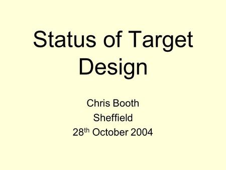 Status of Target Design Chris Booth Sheffield 28 th October 2004.