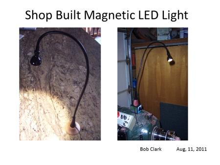 Shop Built Magnetic LED Light Bob Clark Aug, 11, 2011.