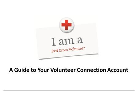 A Guide to Your Volunteer Connection Account. Access Volunteer Connection Visit  or navigate to Volunteer Connection.