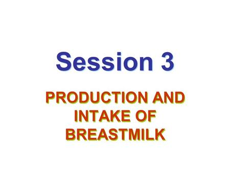 PRODUCTION AND INTAKE OF BREASTMILK