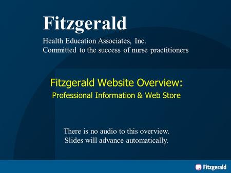 Fitzgerald Health Education Associates, Inc. Committed to the success of nurse practitioners Fitzgerald Website Overview: Professional Information & Web.