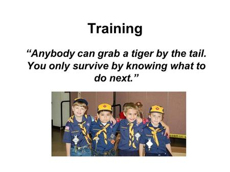 "Training ""Anybody can grab a tiger by the tail. You only survive by knowing what to do next."""