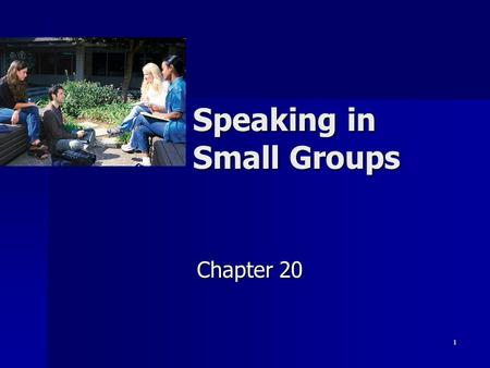 1 Speaking in Small Groups Chapter 20. 2 Small Group Speaking Speaking to give a presentation to a small collection of individuals or Speaking to give.