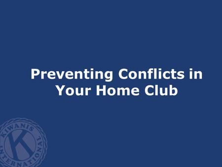 Preventing Conflicts in Your Home Club. Difficulties? Conflicts?