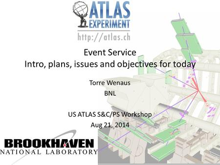 Event Service Intro, plans, issues and objectives for today Torre Wenaus BNL US ATLAS S&C/PS Workshop Aug 21, 2014.