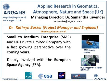 Www.argans.co.uk ESA's ENVISAT Satellite RGB Imagery from MERIS (ENVISAT) Applied Research in Geomatics, Atmosphere, Nature and Space (UK) Managing Director: