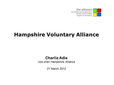 Hampshire Voluntary Alliance Charlie Adie vice chair Hampshire Alliance 21 March 2012.